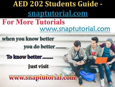 For More Tutorials www.snaptutorial.com. AED 202 ENTIRE COURSE  AED 202 Week 1 CheckPoint Characteristics of Developmental Periods  AED 202 Week 1 DQ.