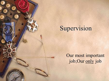Supervision Our most important job;Our only job. Principal's Role in Motivation of Teachers u Understand your own values, strengths, needs; u Set personal.