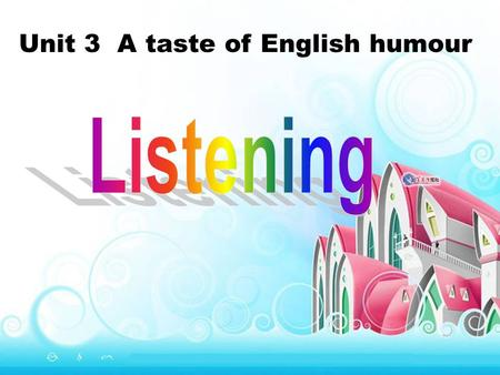 Unit 3 A taste of English humour. Listen to Part 1. THE SOTRY OF THE DRUKEN CHICKENS.