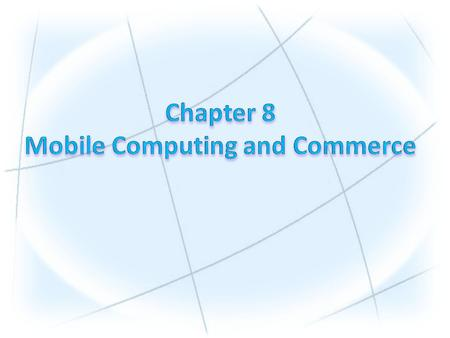 1.Discuss the value-added attributes, benefits, and fundamental drivers of m-commerce. 2.Describe the mobile computing environment that supports m-commerce.