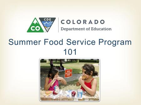 Summer Food Service Program 101.  Child Nutrition Program- administered by CDE OSN  Ensures children receive nutritious meals during the summer  Free.