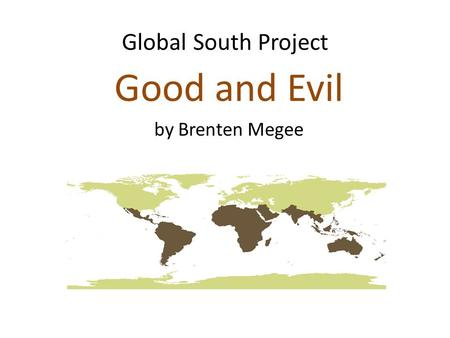 Global South Project Good and Evil by Brenten Megee.