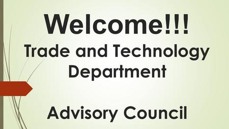Welcome!!! Trade <strong>and</strong> Technology Department Advisory Council.