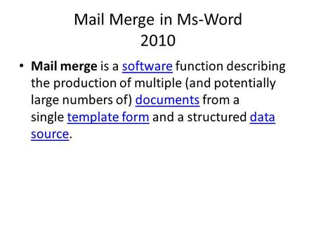 Mail Merge in Ms-Word 2010 Mail merge is a software function describing the production of multiple (and potentially large numbers of) documents from a.