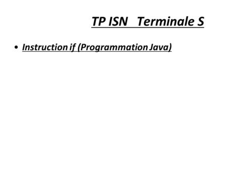 TP ISN Terminale S Instruction if (Programmation Java)