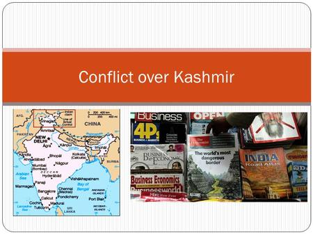 Conflict over Kashmir. Why is Kashmir Important? Strategically located at the foot of the Himalaya Mountains Surrounded by India, China, Pakistan Poses.