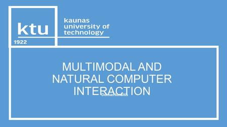 MULTIMODAL AND NATURAL COMPUTER INTERACTION Domas Jonaitis.