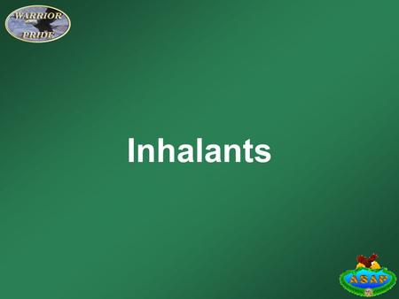 Inhalants.