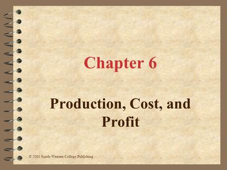 Chapter 6 Production, Cost, and Profit © 2001 South-Western College Publishing.