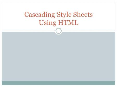 Cascading Style Sheets Using HTML. What are they? A set of style rules that tell the web browser how to present a web page or document. In earlier versions.