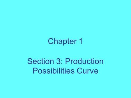 Chapter 1 Section 3: Production Possibilities Curve.