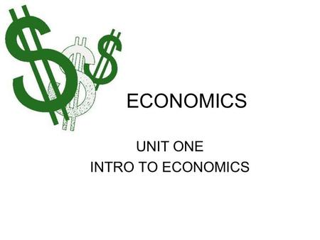 ECONOMICS UNIT ONE INTRO TO ECONOMICS. What is Economics? Economics-defn macro vs. micro (defns) Do we have all of the goods and services we want? Resources.