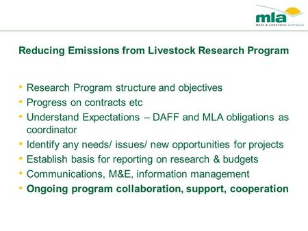 Reducing Emissions from Livestock Research Program Research Program structure and objectives Progress on contracts etc Understand Expectations – DAFF and.
