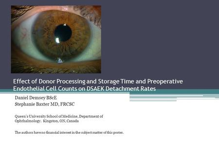 Effect of Donor Processing and Storage Time and Preoperative Endothelial Cell Counts on DSAEK Detachment Rates Daniel Demsey BScE Stephanie Baxter MD,