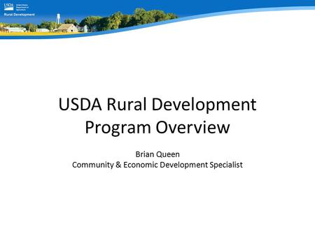 USDA Rural Development Program Overview Brian Queen Community & Economic Development Specialist.