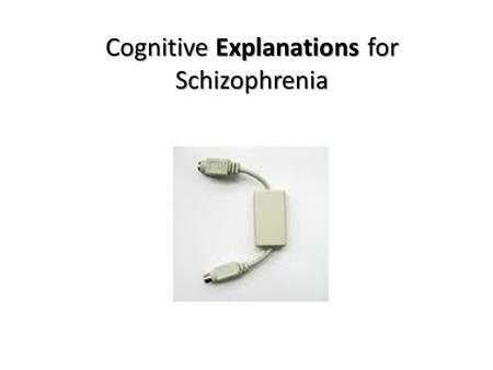 Cognitive Explanations for Schizophrenia. Learning Outcomes Outline the cognitive explanations for Schizophrenia Explore the cognitive reasons for Psychotic.