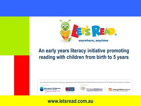 Www.letsread.com.au An early years literacy initiative promoting reading with children from birth to 5 years.