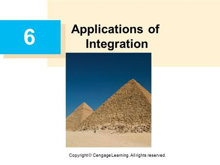 Copyright © Cengage Learning. All rights reserved. 6 Applications of Integration.
