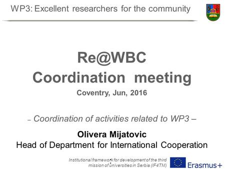 WP3: Excellent researchers for the community Institutional framework for development of the third mission of universities in Serbia (IF4TM) Coordination.