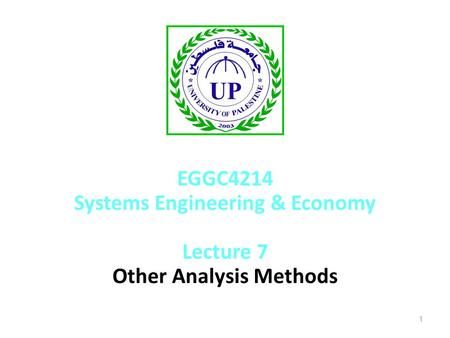 1 EGGC4214 Systems Engineering & Economy Lecture 7 Other Analysis Methods.