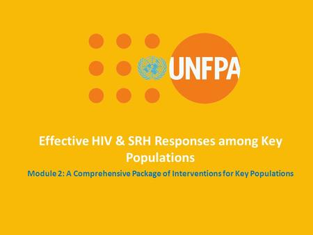 Effective HIV & SRH Responses among Key Populations Module 2: A Comprehensive Package of Interventions for Key Populations.