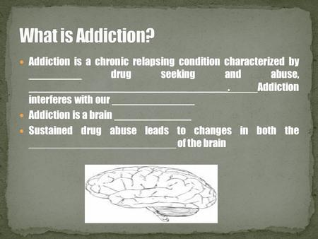 Addiction is a chronic relapsing condition characterized by _________ drug seeking and abuse, __________________________________. Addiction interferes.