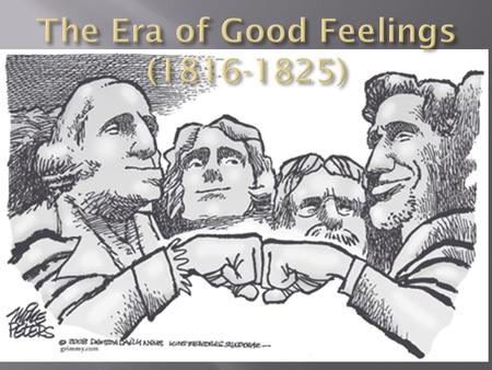 "era of good feeling sectionalism Nationalism v sectionalism ""era of good feelings"" the years following the war of 1812 became known as the ""era of good feelings"" - nationalism v."