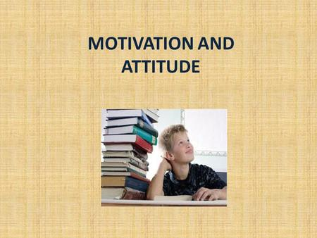 MOTIVATION AND ATTITUDE. What does motivation means? Motivation is the encouragement that drives a person to perform certain actions and persist in them.