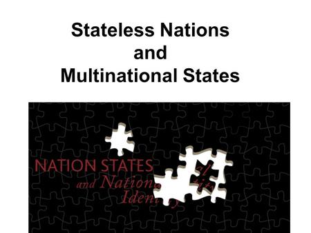Stateless Nations and Multinational States. Palestine? Poster Child? For Stateless Nation.