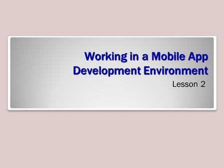 Working in a Mobile App Development Environment Lesson 2.