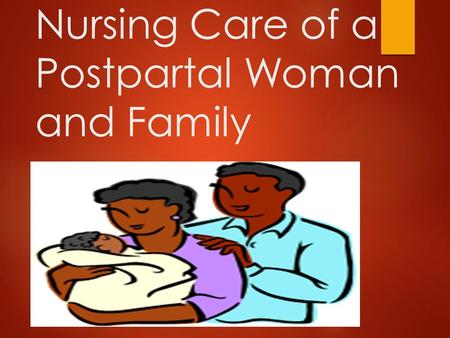 Nursing Care of a Postpartal Woman and Family