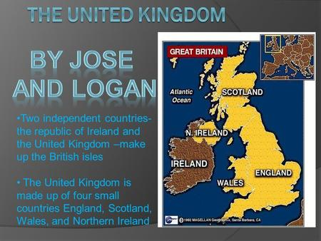 Two independent countries- the republic of Ireland and the United Kingdom –make up the British isles The United Kingdom is made up of four small countries.