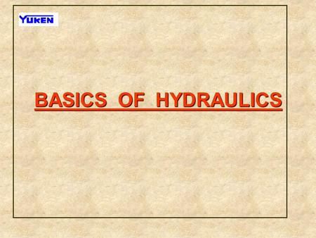 BASICS OF HYDRAULICS. 1) 1)DEFINITIONS 1.1) HYDRAULICS 1.2) CLASSIFICATION 1.2.1) HYDROSTATICS 1.2.2) HYDRODYNAMICS 1.3) FORCE, PRESSURE, AREA 1.4) PASCAL'S.