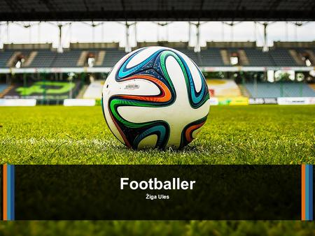 Žiga Ules Footballer. Description Stressful, well paid, hard work, every day training.