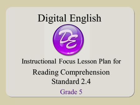 Instructional Focus Lesson Plan for Reading Comprehension Standard 2.4 Grade 5 Instructional Focus Lesson Plan for Reading Comprehension Standard 2.4 Grade.