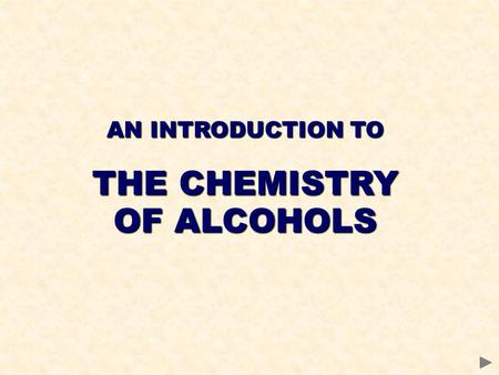 AN INTRODUCTION TO THE CHEMISTRY OF ALCOHOLS. CONTENTS Chemical properties of alcohols Industrial preparation and uses of ethanol THE CHEMISTRY OF ALCOHOLS.