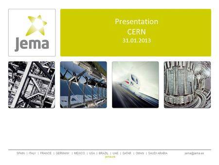 Presentation CERN 31.01.2013 SPAIN | ITALY | FRANCE | GERMANY | MEXICO | USA | BRAZIL | UAE | QATAR | OMAN | SAUDI ARABIA jema.es.