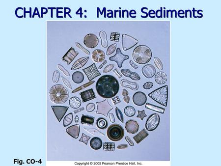 CHAPTER 4: Marine Sediments Fig. CO-4. Marine sediments Eroded rock particles and fragments Eroded rock particles and fragments Transported to ocean Transported.