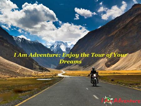 I Am Adventure: Enjoy the Tour of Your Dreams. Get Ready For a Splendid Trip in India India is a diverse land filled with a massive range of sights and.