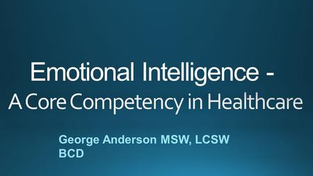 Emotional Intelligence - Emotional Intelligence - George Anderson MSW, LCSW BCD.