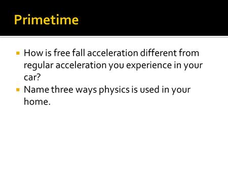  How is free fall acceleration different from regular acceleration you experience in your car?  Name three ways physics is used in your home.