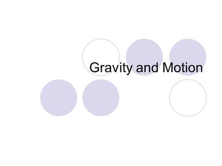 Gravity and Motion. Standards P.8.B.1 Students know the effects of balanced and unbalanced forces on an object's motion. E/S P.8.B.3 Students know every.