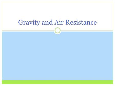 Gravity and Air Resistance. Free Fall When falling the only force acting on an object is gravity Type of force when in free fall: unbalanced force Objects.