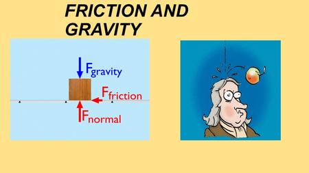 FRICTION AND GRAVITY.