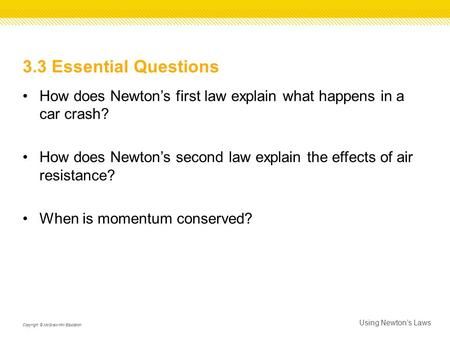 3.3 Essential Questions How does Newton's first law explain what happens in a car crash? How does Newton's second law explain the effects of air resistance?