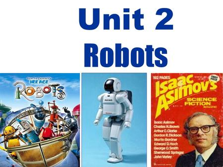 Unit 2 Robots. What is a robot? A robot is a machine ___________ to do jobs that are usually _________ by humans. Robots are ___________ and ___________.