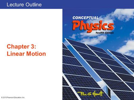 Lecture Outline Chapter 3: Linear Motion © 2015 Pearson Education, Inc.