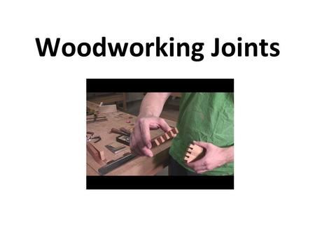 Woodworking Joints. Joinery Joinery is the part of Woodworking that involves joining pieces of wood together Some require fasteners, adhesives.
