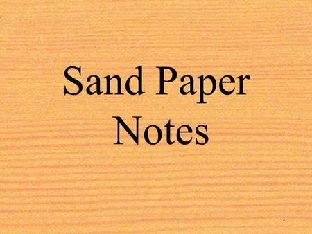 Sand Paper Notes This powerpoint is for the students, the information is in note form and not in complete details. Please review all the slide notes for.