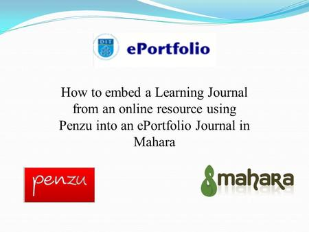 How to embed a Learning Journal from an online resource using Penzu into an ePortfolio Journal in Mahara.